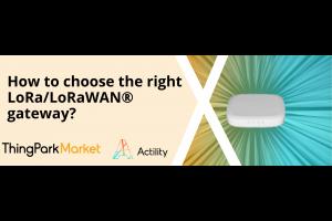 How to choose the right LoRa/LoRaWAN® gateway
